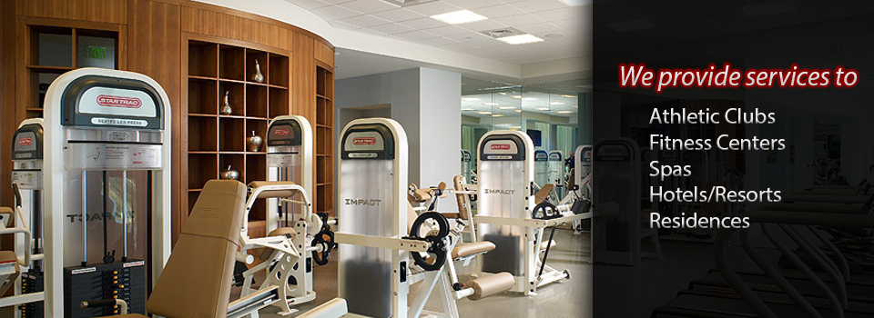 We service athletic clubs, fitness centers, spas, hotels, resorts, and residences
