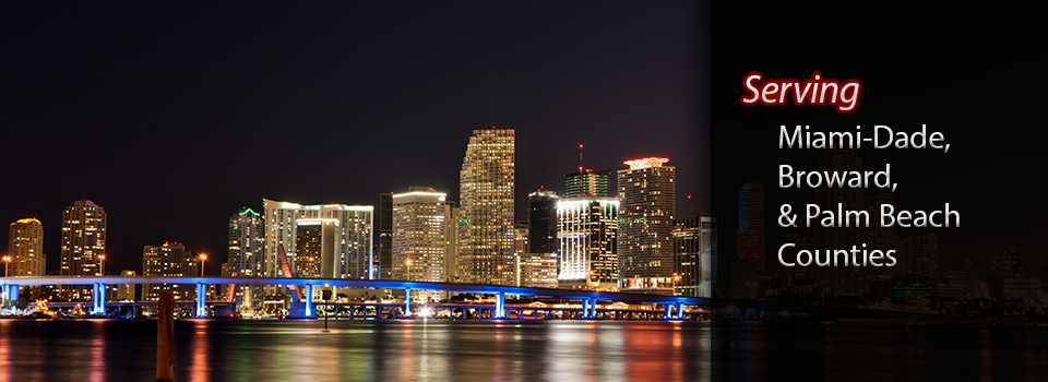 We serve Miami-Dade, Broward, and Palm Beach Counties